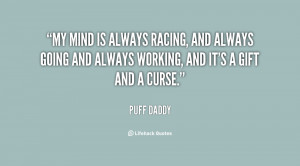 My mind is always racing, and always going and always working, and it ...