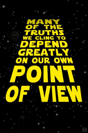 Obi Wan Kenobi Star Wars Quote. Many of the truths we cling to depend ...