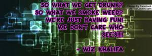so what we get drunk?so what we smoke weed?we're just having fun!we ...