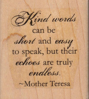 ... speak but their echoes are truly endless life quote by mother teresa