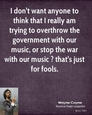 wayne-coyne-quote-i-dont-want-anyone-to-think-that-i-really-am-trying ...