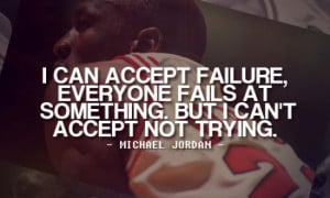 ... accept failure everyone fails at something but i can t accept not