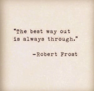 this robert frost quote . keep going. you never know how close you are ...