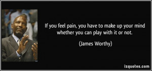 If you feel pain, you have to make up your mind whether you can play ...