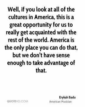Erykah Badu - Well, if you look at all of the cultures in America ...