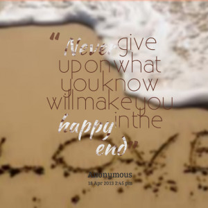 Quotes Picture: never give up on what you know will make you happy in ...