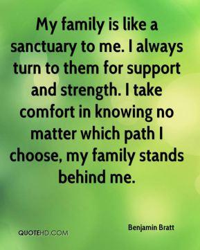 Benjamin Bratt - My family is like a sanctuary to me. I always turn to ...
