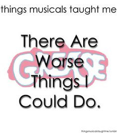 ... Grease ~ Things Musicals Taught Me, ~ ☮ Broadway Musical Quotes
