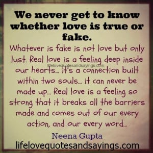 ... love is true or fake whatever is fake is not love but only lust