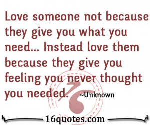 Love someone not because they give you what you need… Instead love ...