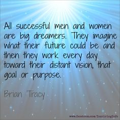 ... successful men and women are big dreamers. brian tracy #quotes More