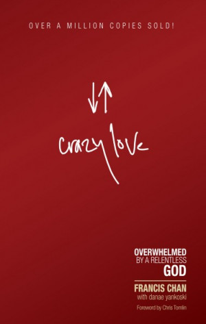 Book Review 2013... #5 Crazy Love by Francis Chan