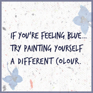 ... If you're feeling blue…try painting yourself a different color