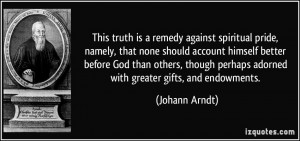 This truth is a remedy against spiritual pride, namely, that none ...