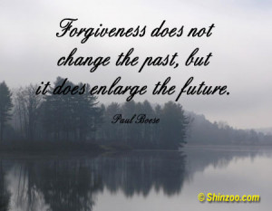 Forgiveness does not change the past, but it does enlarge the future ...