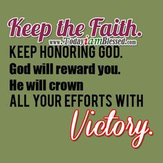 God will crown all your efforts with victory. Keep the faith ...