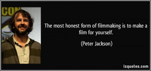 The most honest form of filmmaking is to make a film for yourself ...