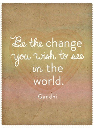 Quote of the Day: Gandhi on Changing the World | Story by ModCloth
