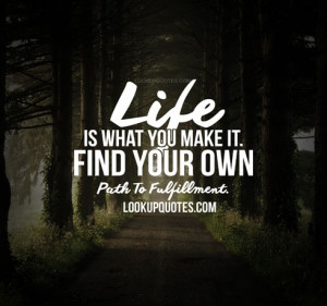 Life Is What You Make It: Find Your Own Path to Fulfillment.