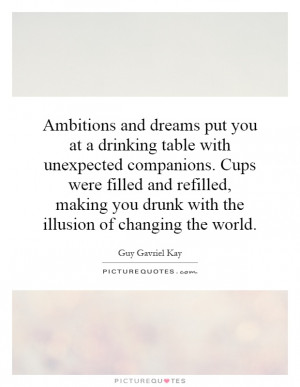you drunk with the illusion of changing the world Picture Quote 1