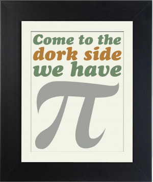 Come To the Dork Side We Have Pi Funny Math Print by DapperDodo, $10 ...