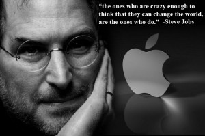 the ones who are crazy enough to think that they can change the world ...