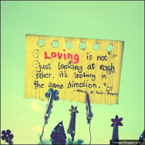 loving is not just looking at each other it's looking in the same ...
