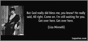 ... still waiting for you. Get over here. Get over here. - Liza