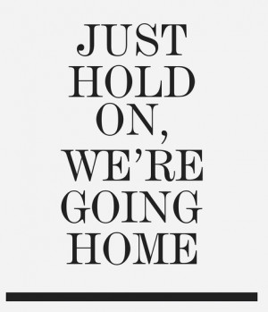 Going Home Quotes Just hold on we are going home