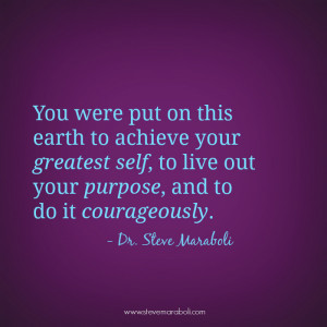 You were put on this earth to achieve your greatest self, to live out ...