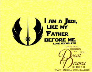 ... Decal - I am a JEDI like my FATHER before Me, Luke Skywalker quote