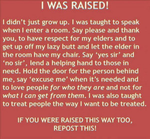 Didn't Just Grow Up ... I was RAISED RIGHT! ..... & the old adage ...