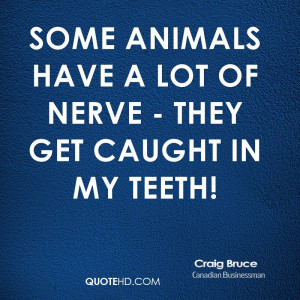 craig-bruce-quote-some-animals-have-a-lot-of-nerve-they-get-caught-in ...