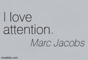 http://quotespictures.com/i-love-attention-marc-jacobs/