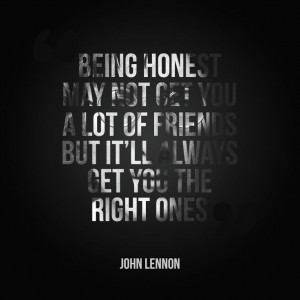 Being honest may not get you a lot of #friends but it'll always get ...