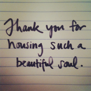 Thank you for housing such a beautiful soul