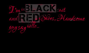 Quotes Picture: i'm in black suit and red shoes, handsome guy say ...