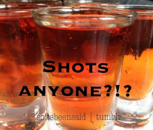 Quote Quotes Quoted Quotation Quotations shots anyone? party alcohol ...