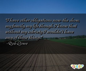 have other obligations now-the show , my family, my life...though I ...