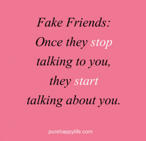 Friendship Quote: Fake Friends: Once they stop talking…