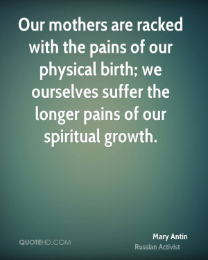 Our mothers are racked with the pains of our physical birth; we ...