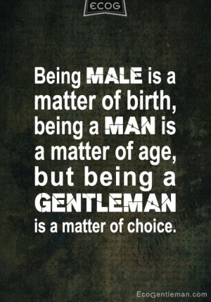 quote-about-being-man-gentleman-being-male-is-a-matter-of-birth-being ...