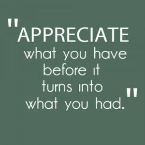 Appreciate what you have...