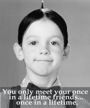 ... -little-rascals-quotes-you-only-meet-your-once-in-a-lifetime-friends
