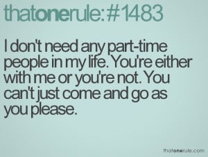 need any part-time people in my life. You're either with me or you ...