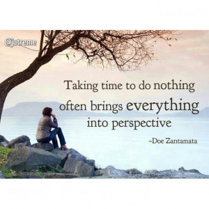 Taking time to do nothing often brings everything into perspective