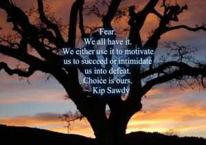 Fear we have it all we either use it to motivate
