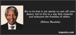 To Be Free - Nelson Mandela Quotes