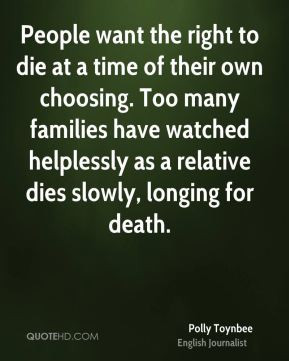 ... have watched helplessly as a relative dies slowly, longing for death