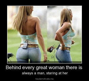 Behind every great woman...